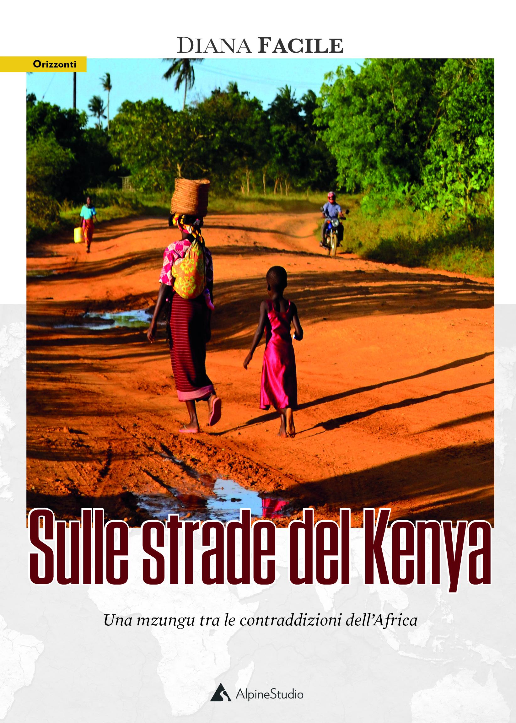 Sulle strade del Kenya. Una mzungu tra le contraddizioni dell'Africa di Diana Facile